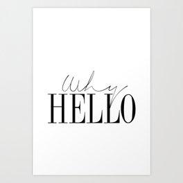 gift Why Hello - Decor Poster - Inspiring Typography Print - Quotes - Fine Art Finestra Premium Blac Art Print