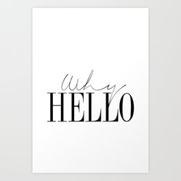gift Why Hello - Decor Poster - Inspiring Typography Print - Quotes - Fine Art Finestra Premium Blac Art Print