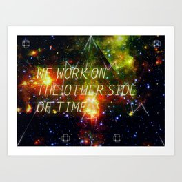 we work on the other side of time. Art Print