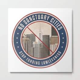 No Sanctuary Cities Metal Print