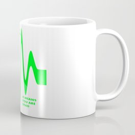 If There Are No Ups and Downs In Life You Are Dead Coffee Mug
