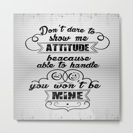 Don't dare to show me attitude Inspirational Motivating Quote Design Metal Print