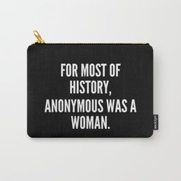For most of history Anonymous was a woman Carry-All Pouch