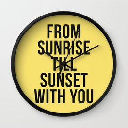 From Sunrise Till Sunset Wall Clock