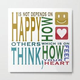 Be Happy whatever happened Metal Print