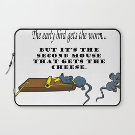 The early bird gets the worm, but its the second mouse who gets the cheese. Laptop Sleeve