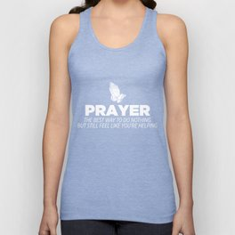Prayer Is The Best Way To Do Nothing Funny Atheists Unisex Tank Top