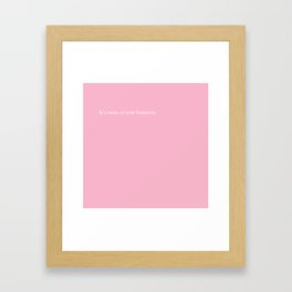 It's none of your business Framed Art Print
