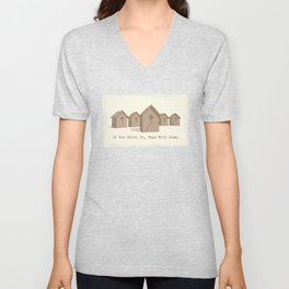 If You Built It, They Will Come. Unisex V-Neck