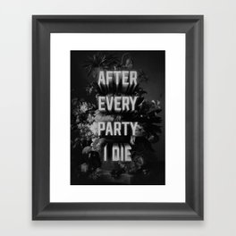 After Every Party I Die Framed Art Print