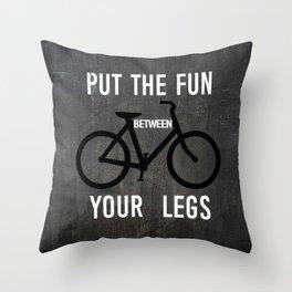 Put the Fun Between Your Legs Throw Pillow
