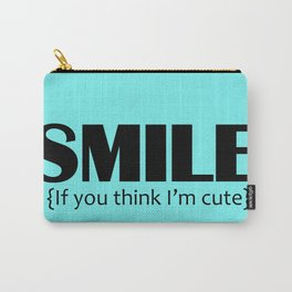 Smile, it you think I'm cute Carry-All Pouch