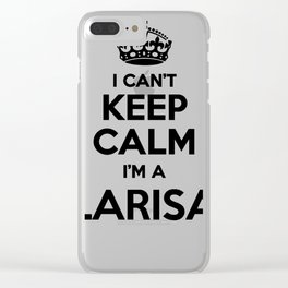 I cant keep calm I am a LARISA Clear iPhone Case