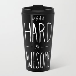 Work Hard Be Awesome Travel Mug