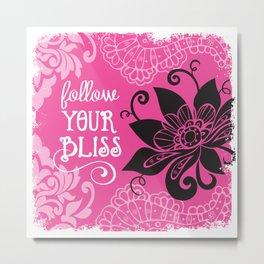 Follow Your Bliss Metal Print