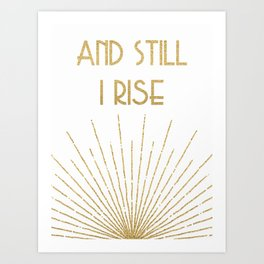 And Still I Rise - Maya Angelou Art Print