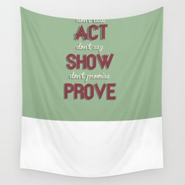 Motivational, inspiring Quote  - ACT - SHOW - PROVE, inspiration, motivation Wall Tapestry