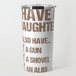 I Have A Daughter Father's Day Gift Dad Travel Mug