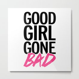 Good Girl Gone Bad Funny Quote Metal Print