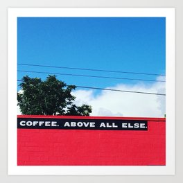 Coffee Above All Else Art Print