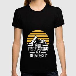 Funny I'm Not Trespassing I'm A Geologist Men Women T Shirt Humorous Geology Teachers Geek Wear Tee T-shirt