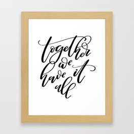 Together We Have It All. Hand-lettered inspirational quote print Framed Art Print