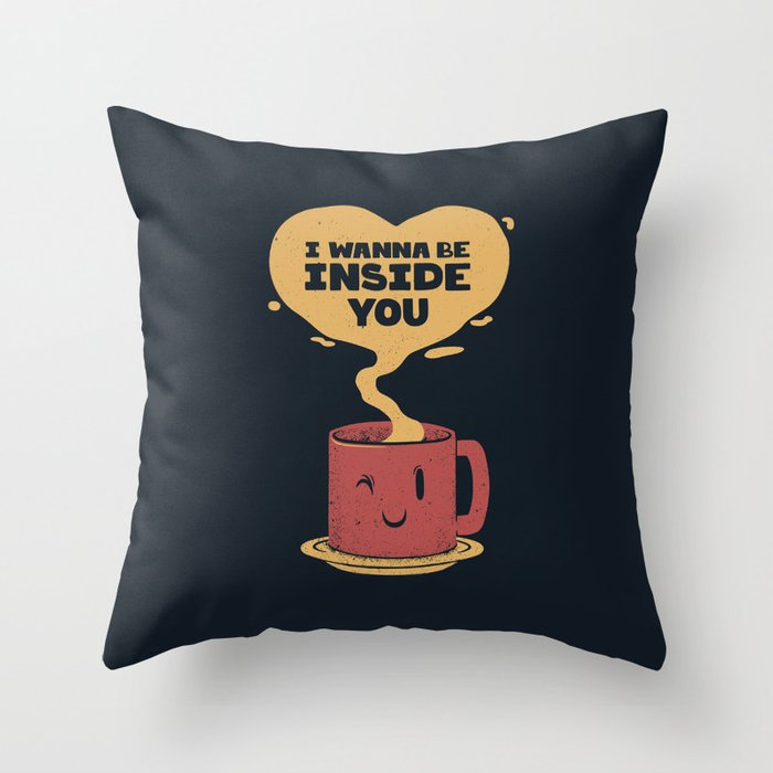 I Wanna Be Inside You Throw Pillow