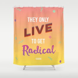 They Only Live to get Radical - Bodhi from Point Break Shower Curtain