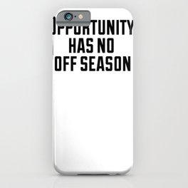 Opportunity has no off season iPhone Case
