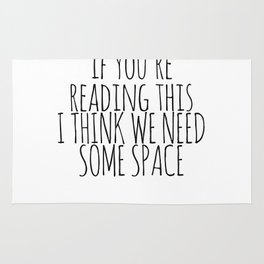 IF YOU'RE READING THIS I THINK WE NEED SOME SPACE Rug