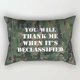 You will thank me when it's declassified Rectangular Pillow