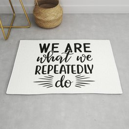 We are what we repeatedly do inspirational thoughts Rug