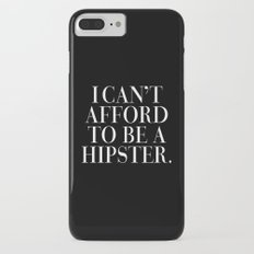 I can't afford to be a hipster. iPhone 7 Plus Slim Case