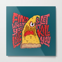 Find What You Love and Let it Kill You Metal Print