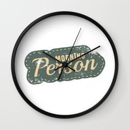 """""""Morning Person"""" cute and adorable tee design for family and friends! Makes a nice gift too! Wall Clock"""