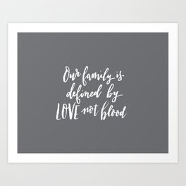 Our family is defined by LOVE not blood - hand lettered brush script white on gray Art Print
