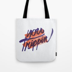 You Trippin Tote Bag