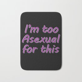 I'm Too Asexual For This - large black bg Bath Mat