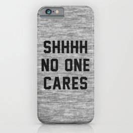 No One Cares iPhone Case