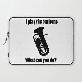 I Play the Baritone Laptop Sleeve