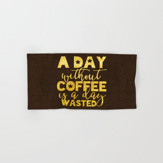 A day without coffee is a day wasted - Gold Glitter Saying Hand & Bath Towel