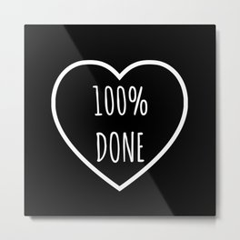 100% Done | Sassy Valentine Metal Print