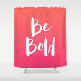 Be Bold Quote - Pink Shower Curtain