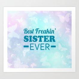 Best Freakin' Sister Ever Art Print