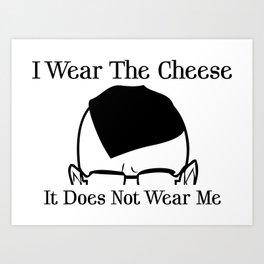 I Wear The Cheese Art Print