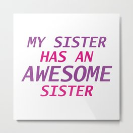 Awesome Sister Metal Print