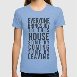 Everyone brings joy to this house, dark humour quote, home, love, guests, family, leaving, coming T-shirt