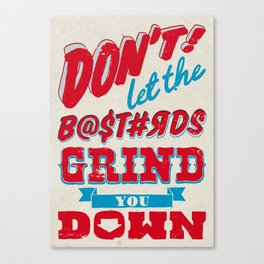 Dont Let The Bastards Grind You Down - A Positive Attitude Canvas Print