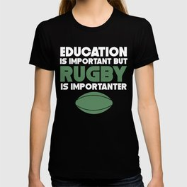 Education Is Important But Rugby Is Importanter T-shirt