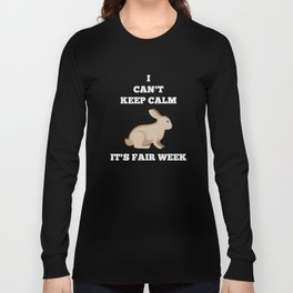 Rabbit  I Can't Keep Calm Fair Week Country State Show Long Sleeve T-shirt